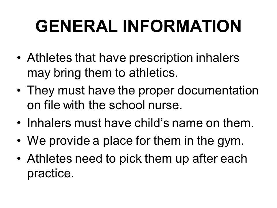 GENERAL INFORMATION Athletes that have prescription inhalers may bring them to athletics. They must have the proper documentation on file with the sch