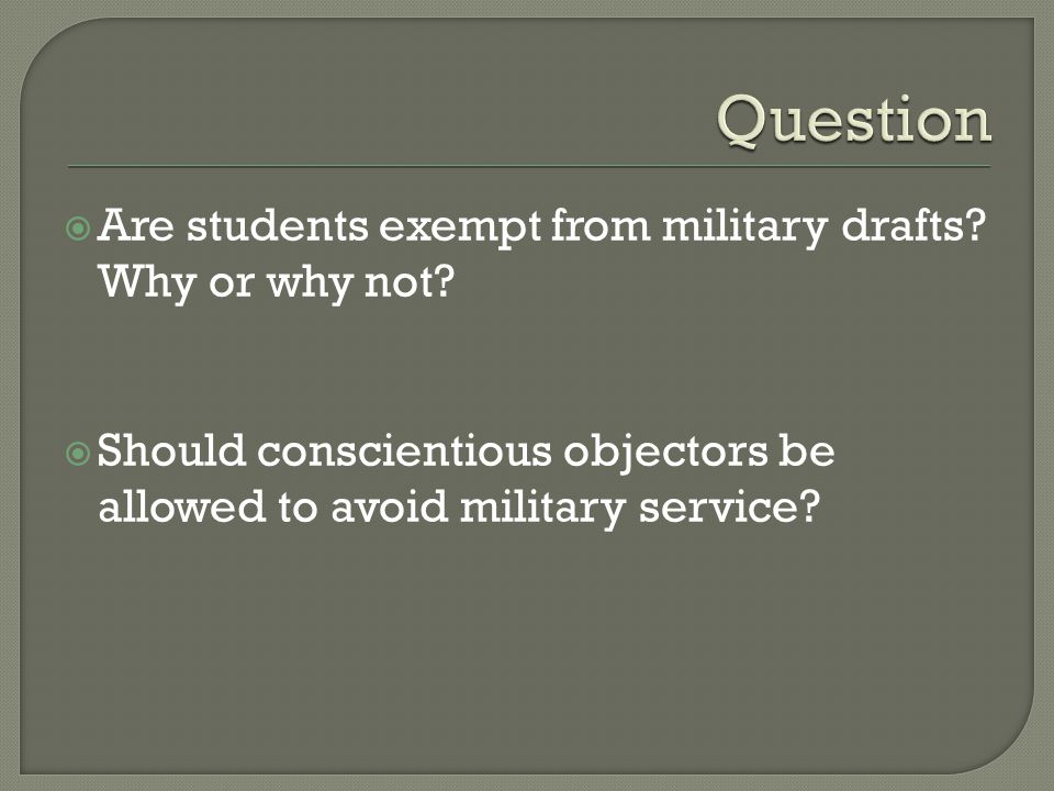  Are students exempt from military drafts. Why or why not.