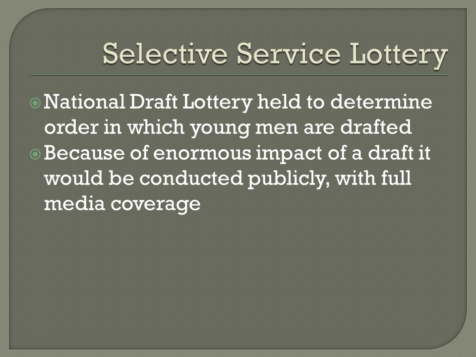  National Draft Lottery held to determine order in which young men are drafted  Because of enormous impact of a draft it would be conducted publicly, with full media coverage