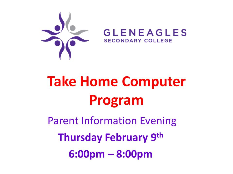 Take Home Computer Program Parent Information Evening Thursday February 9 th 6:00pm – 8:00pm