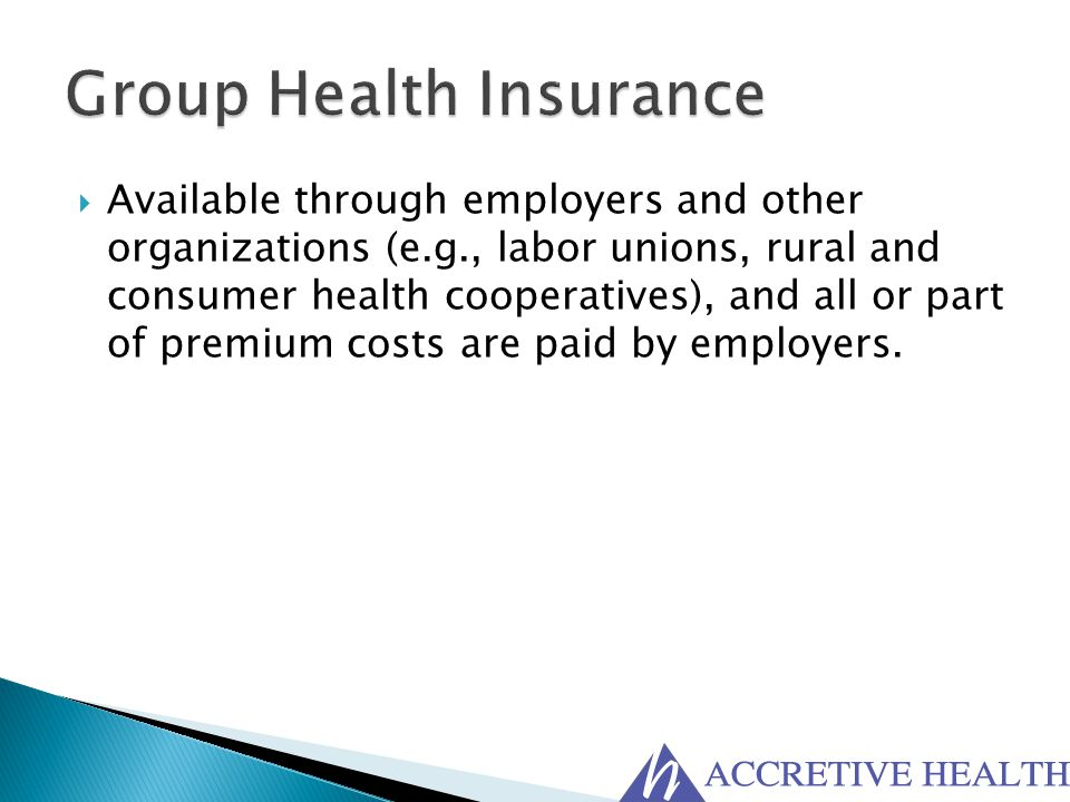  Available through employers and other organizations (e.g., labor unions, rural and consumer health cooperatives), and all or part of premium costs a