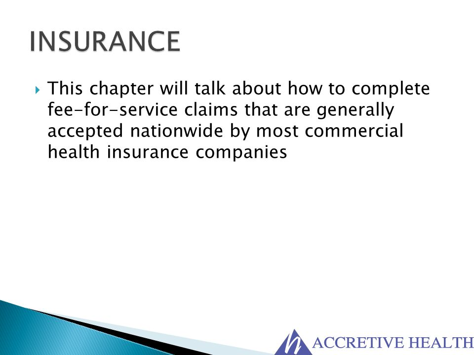  This chapter will talk about how to complete fee-for-service claims that are generally accepted nationwide by most commercial health insurance compa
