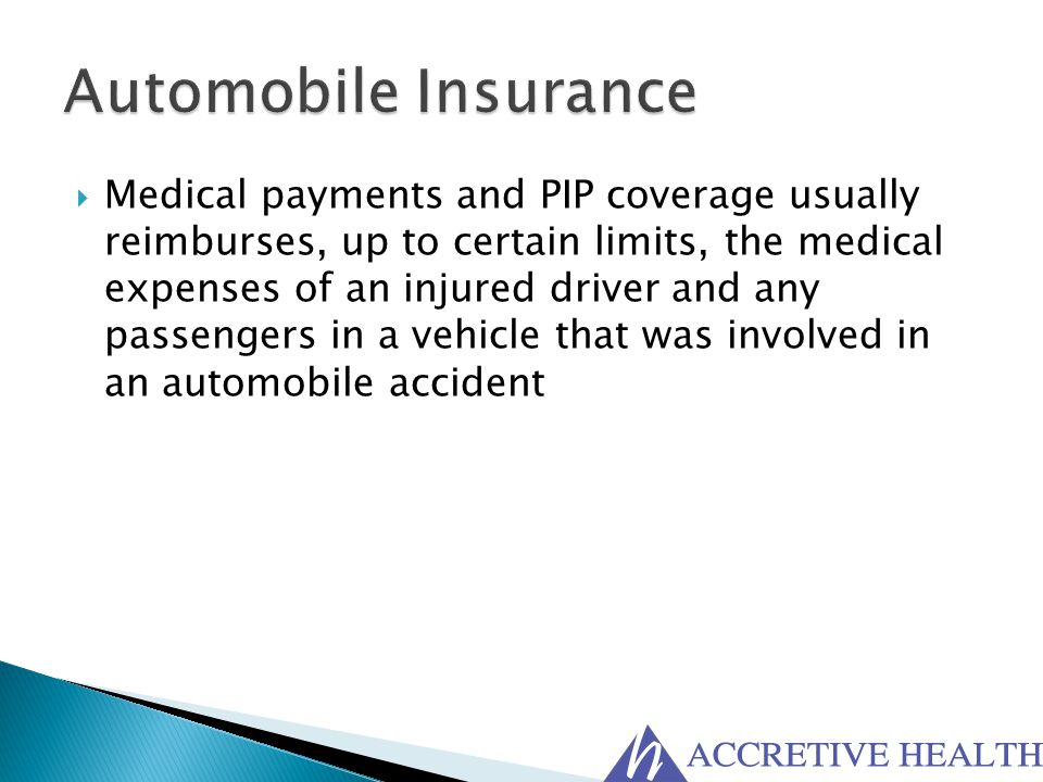  Medical payments and PIP coverage usually reimburses, up to certain limits, the medical expenses of an injured driver and any passengers in a vehicl
