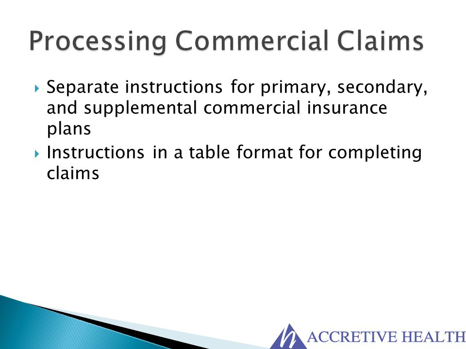  Separate instructions for primary, secondary, and supplemental commercial insurance plans  Instructions in a table format for completing claims