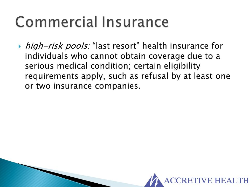 " high-risk pools: ""last resort"" health insurance for individuals who cannot obtain coverage due to a serious medical condition; certain eligibility r"