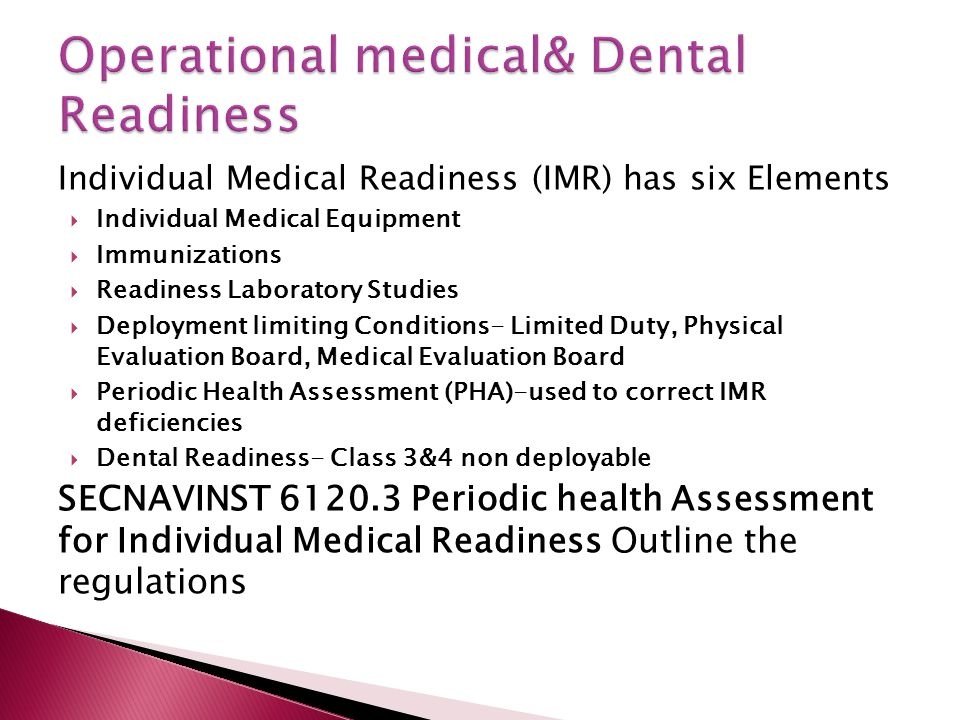 Individual Medical Readiness (IMR) has six Elements  Individual Medical Equipment  Immunizations  Readiness Laboratory Studies  Deployment limitin