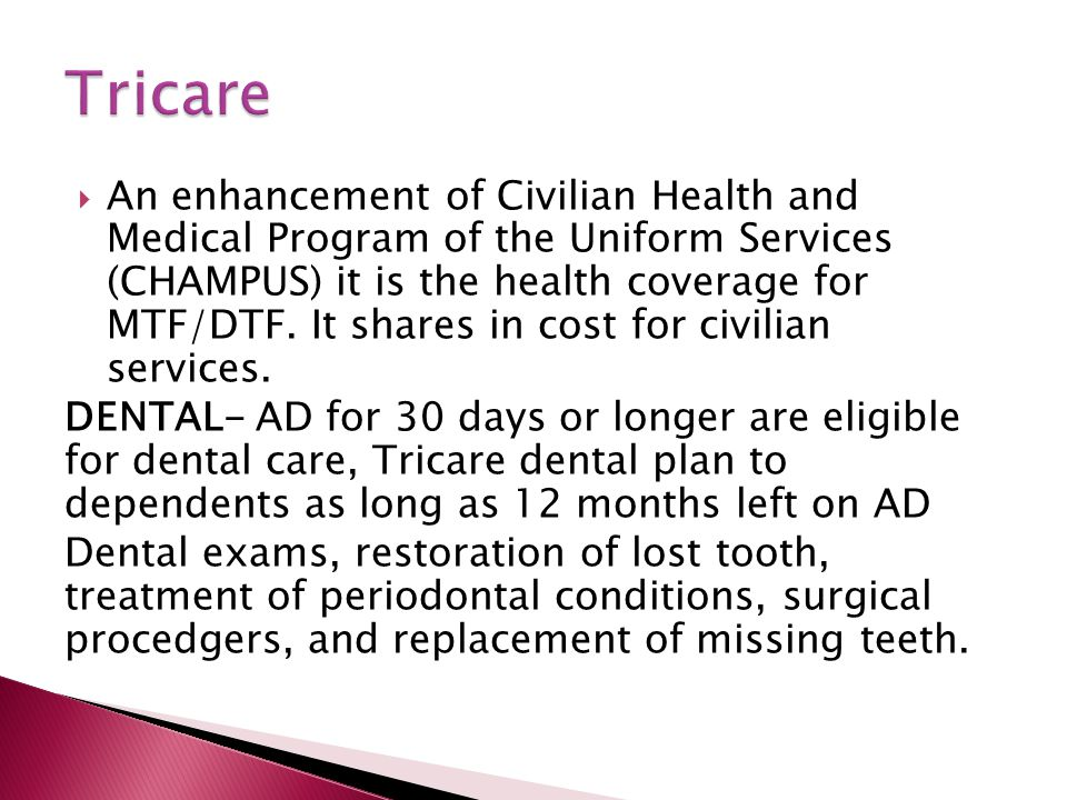  An enhancement of Civilian Health and Medical Program of the Uniform Services (CHAMPUS) it is the health coverage for MTF/DTF. It shares in cost for