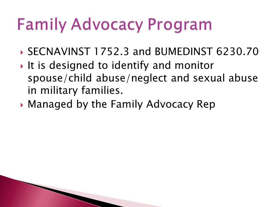  SECNAVINST 1752.3 and BUMEDINST 6230.70  It is designed to identify and monitor spouse/child abuse/neglect and sexual abuse in military families. 