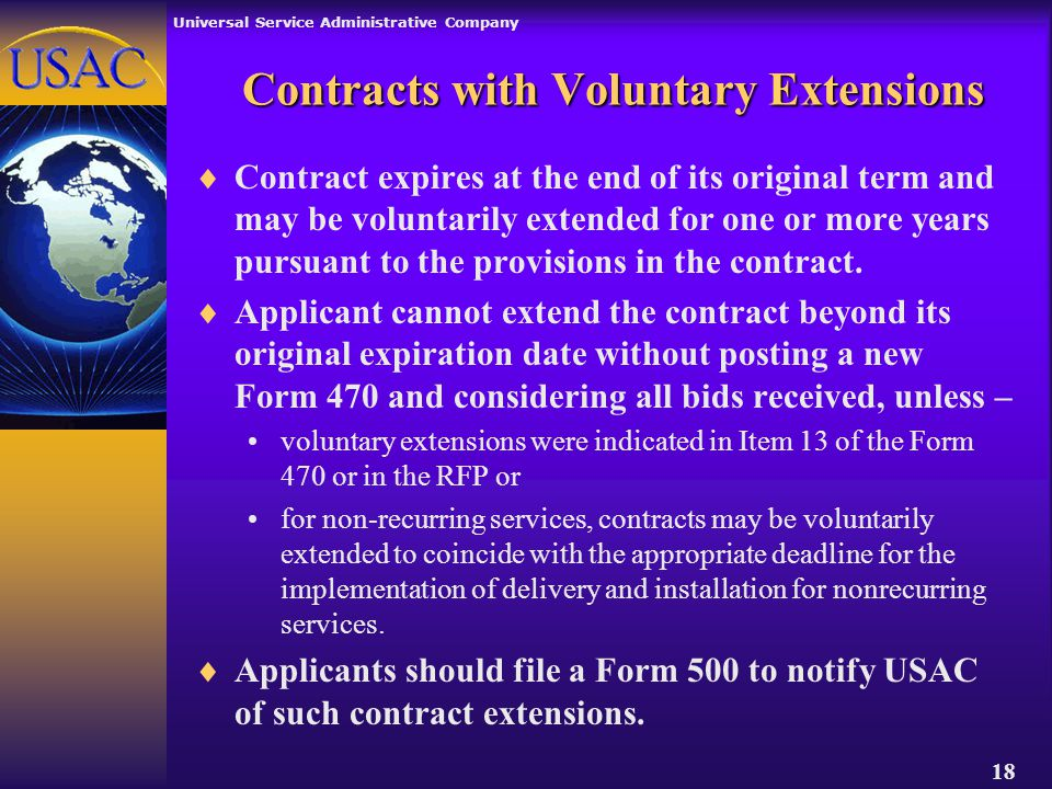 Universal Service Administrative Company 18 Contracts with Voluntary Extensions  Contract expires at the end of its original term and may be voluntarily extended for one or more years pursuant to the provisions in the contract.