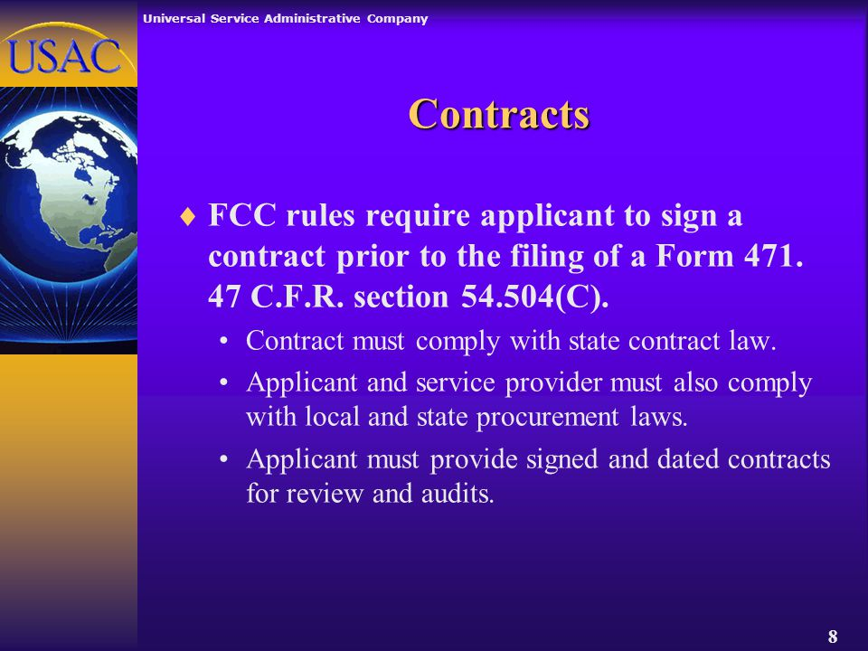 Universal Service Administrative Company 8 Contracts  FCC rules require applicant to sign a contract prior to the filing of a Form 471.