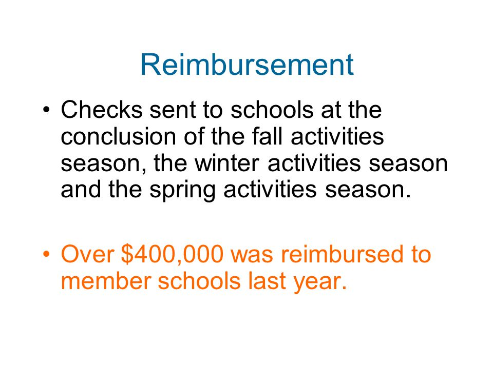 Reimbursement Checks sent to schools at the conclusion of the fall activities season, the winter activities season and the spring activities season.