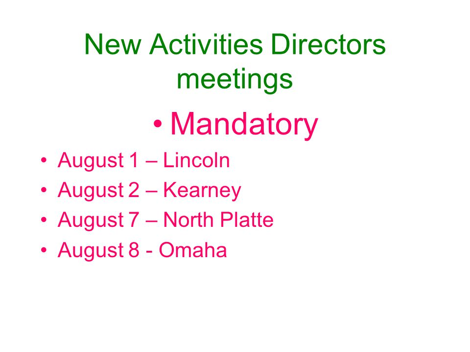 New Activities Directors meetings Mandatory August 1 – Lincoln August 2 – Kearney August 7 – North Platte August 8 - Omaha