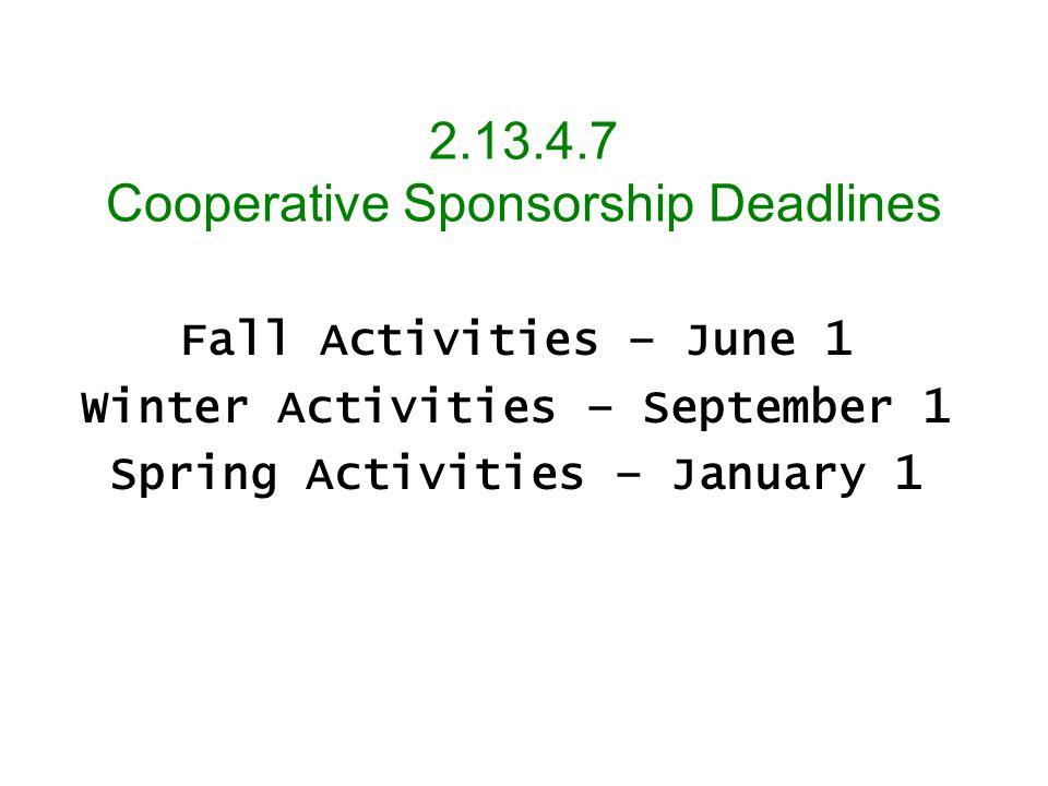 2.13.4.7 Cooperative Sponsorship Deadlines Fall Activities – June 1 Winter Activities – September 1 Spring Activities – January 1