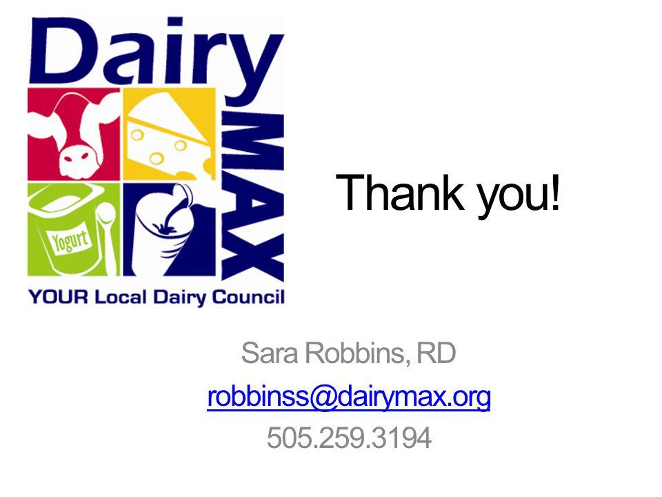 Thank you! Sara Robbins, RD robbinss@dairymax.org 505.259.3194