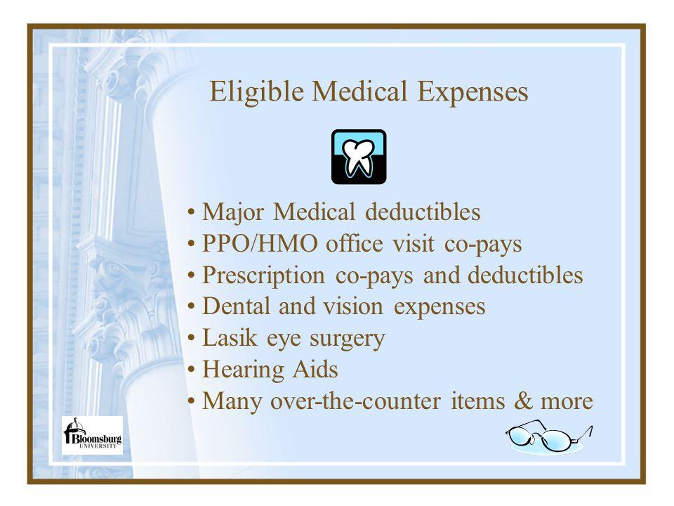 Eligible Medical Expenses Major Medical deductibles PPO/HMO office visit co-pays Prescription co-pays and deductibles Dental and vision expenses Lasik