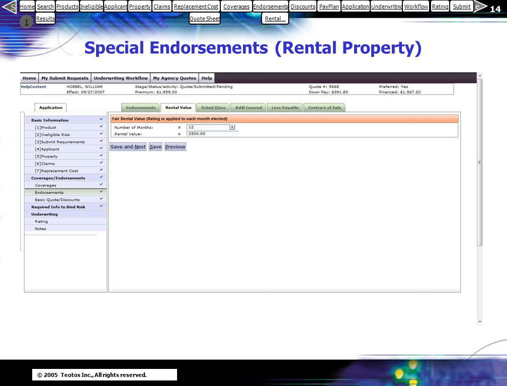 © 2005 Teotos Inc., All rights reserved. 14 1 S e HomeSearch Results ProductsIneligibleApplicantPropertyClaimsReplacement CostCoveragesEndorsements Re