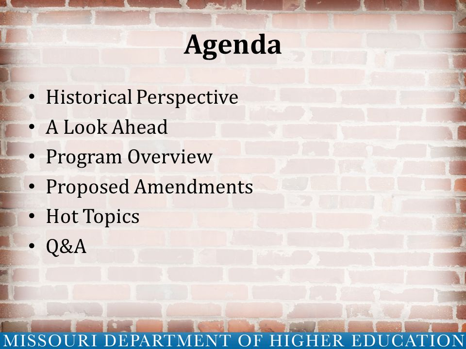 Historical Perspective 1993 Outstanding Schools Act created the A+ Program – High school improvement program – Scholarship as incentive Executive Order 10-16 transferred the program from DESE to MDHE effective August 28, 2010 – Program changes reflect new ideas of the scholarship's purpose