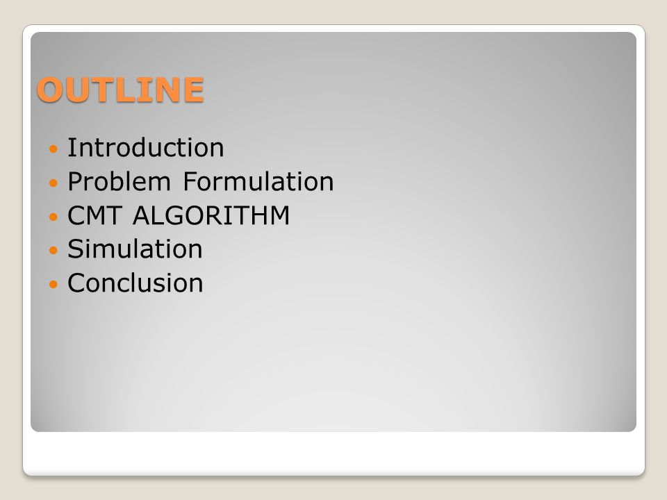 OUTLINE Introduction Problem Formulation CMT ALGORITHM Simulation Conclusion