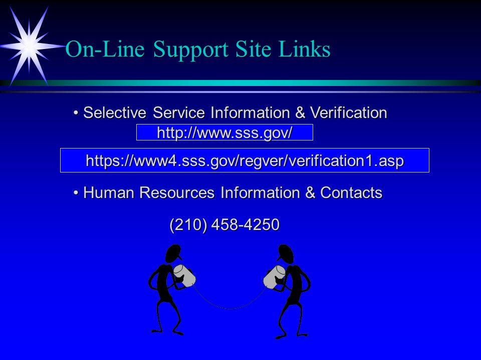 On-Line Support Site Links Selective Service Information & Verification Selective Service Information & Verification http://www.sss.gov/ https://www4.sss.gov/regver/verification1.asp Human Resources Information & Contacts Human Resources Information & Contacts (210) 458-4250