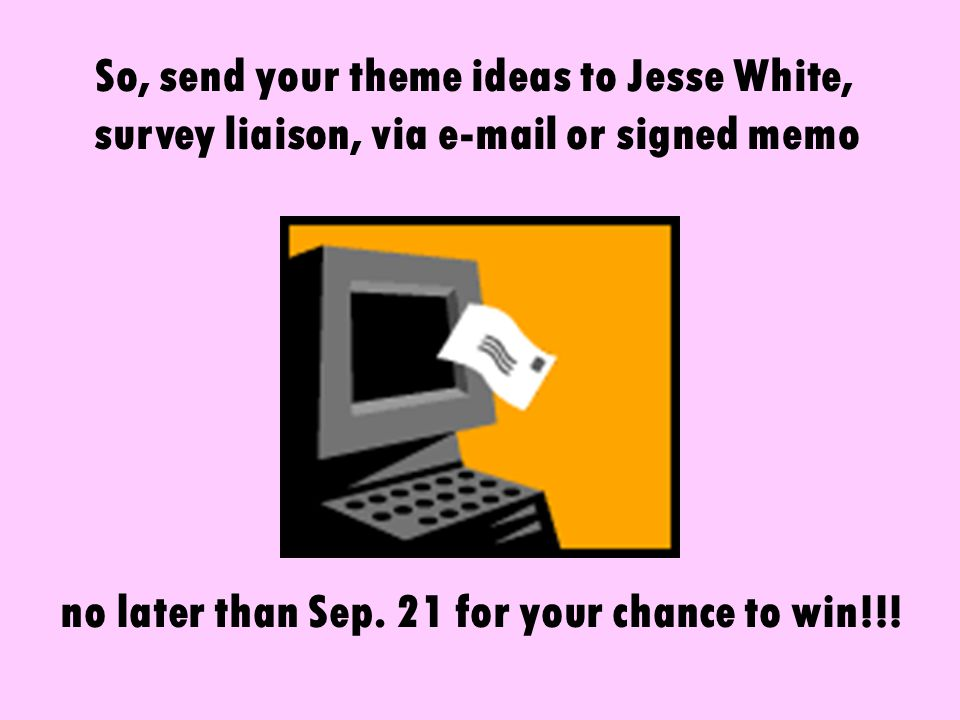 Contest Rules You must be a TEA state employee to enter.* Themes must be 6 words or less. Entries must be received no later than Sep. 21 by Jesse Whit