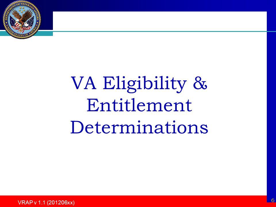 VRAP v 1.1 (201206xx) 6 VA Eligibility & Entitlement Determinations