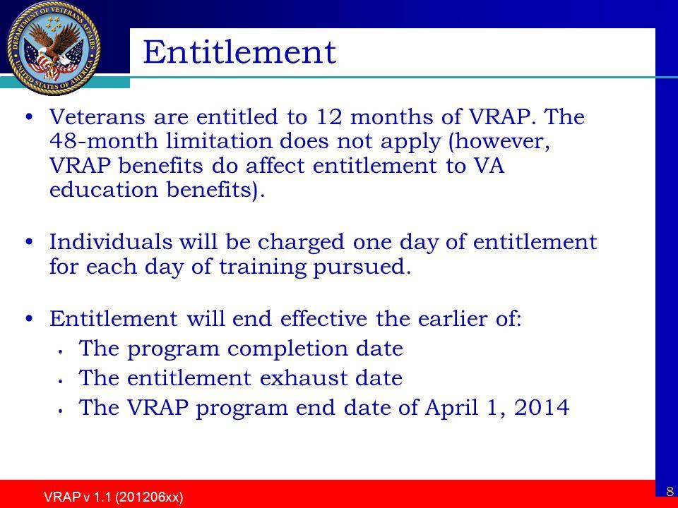 8 VRAP v 1.1 (201206xx) Entitlement Veterans are entitled to 12 months of VRAP.