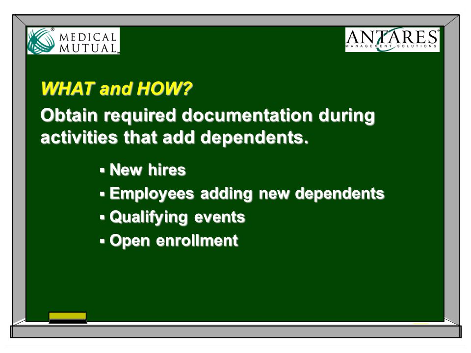 Communication New Hire Orientation  New Hire Orientation: Focus part of discussion on dependent eligibility. SPDs  SPDs: Verify language within your benefit summary plan documents that clearly defines dependent eligibility requirements.