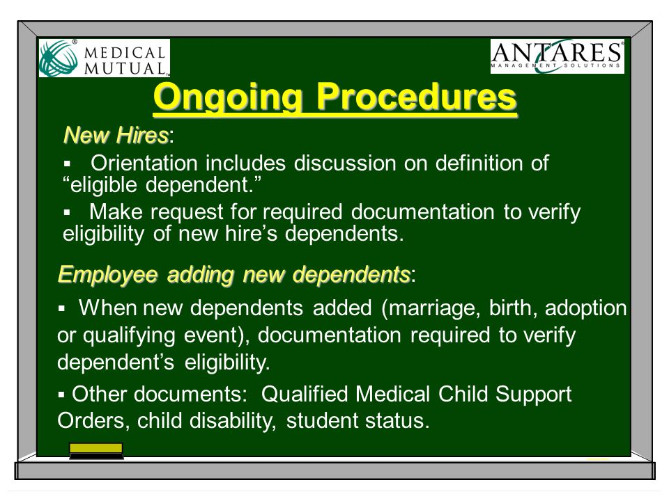 Ongoing Procedures New Hires New Hires:  Orientation includes discussion on definition of eligible dependent.  Make request for required documentation to verify eligibility of new hire's dependents.