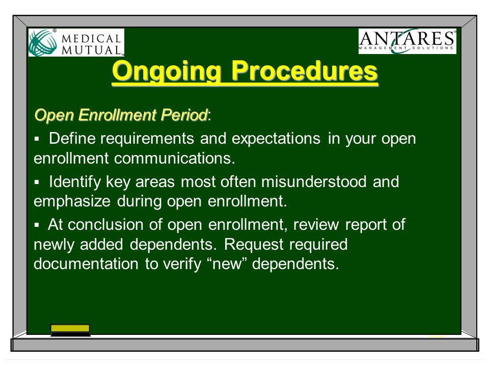 Ongoing Procedures Open Enrollment Period Open Enrollment Period:  Define requirements and expectations in your open enrollment communications.