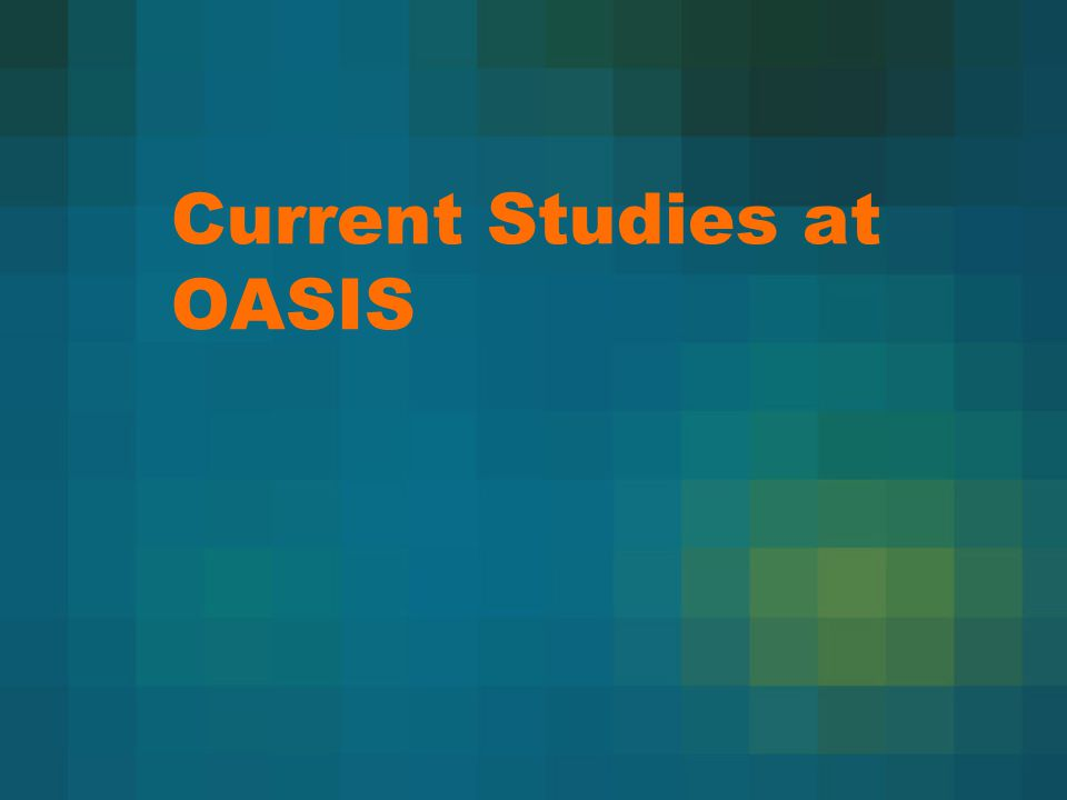 Current Studies at OASIS