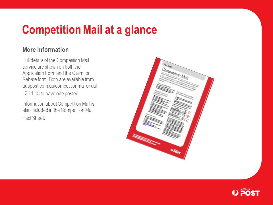 Competition Mail at a glance More information Full details of the Competition Mail service are shown on both the Application Form and the Claim for Rebate form.