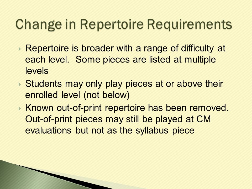  Repertoire is broader with a range of difficulty at each level.
