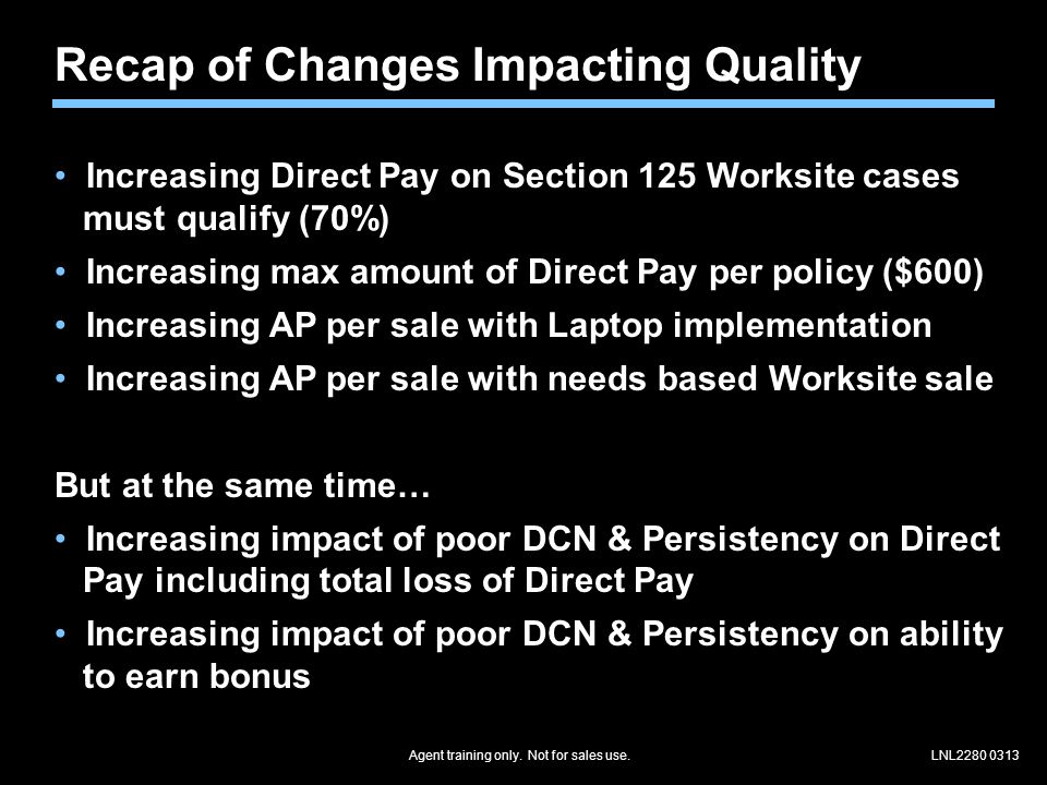 Agent training only.Not for sales use.LNL2280 0313 How does Quality impact pay & retention.