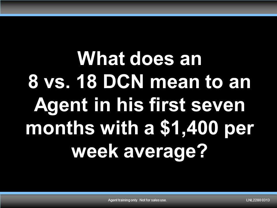 Agent training only. Not for sales use.LNL2280 0313 What does an 8 vs.