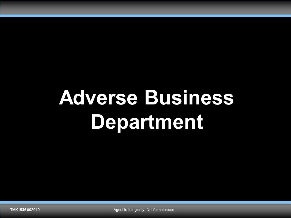LNL2280 0313 Adverse Business Department TMK1536 092910Agent training only. Not for sales use.