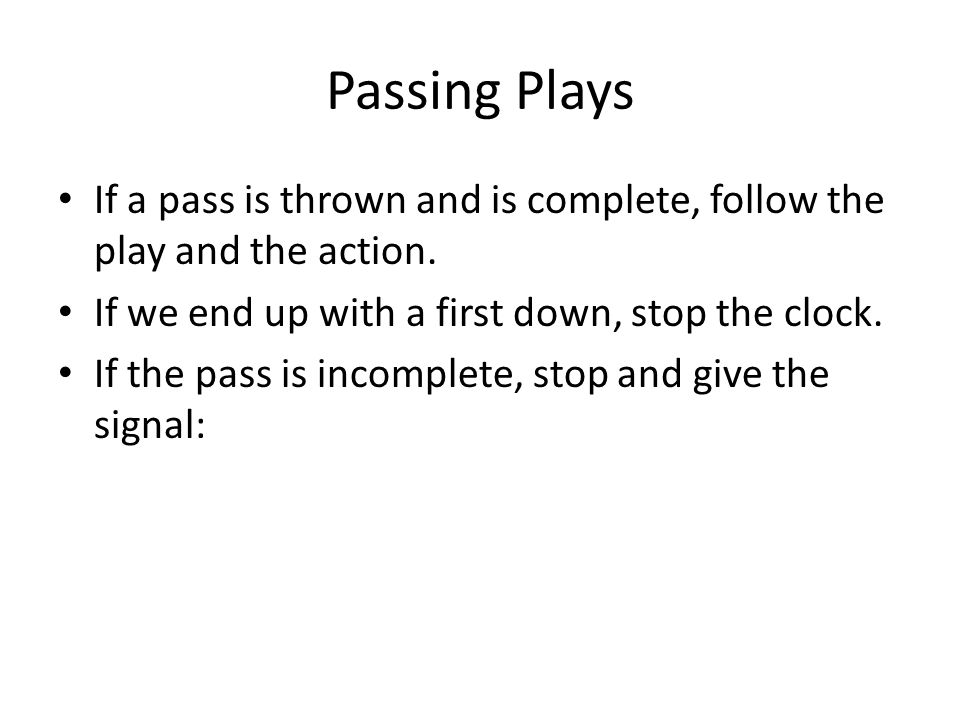 Passing Plays If a pass is thrown and is complete, follow the play and the action.