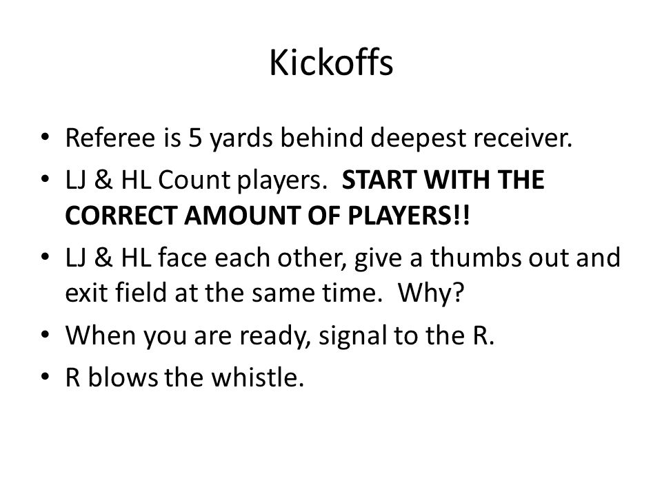 Referee is 5 yards behind deepest receiver. LJ & HL Count players.