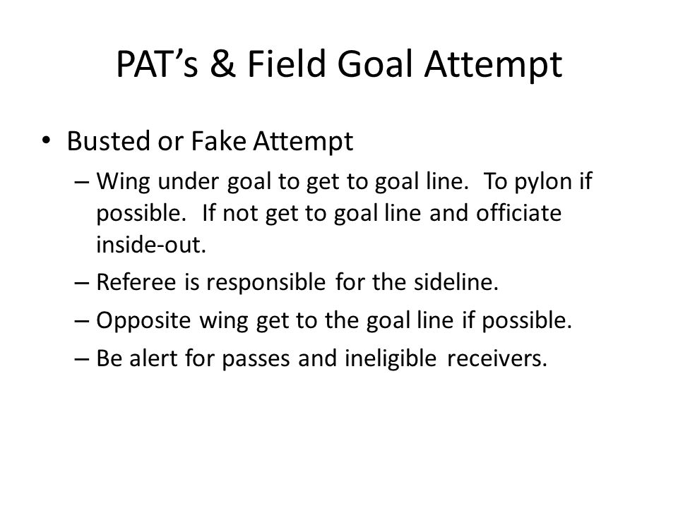 PAT's & Field Goal Attempt Busted or Fake Attempt – Wing under goal to get to goal line.