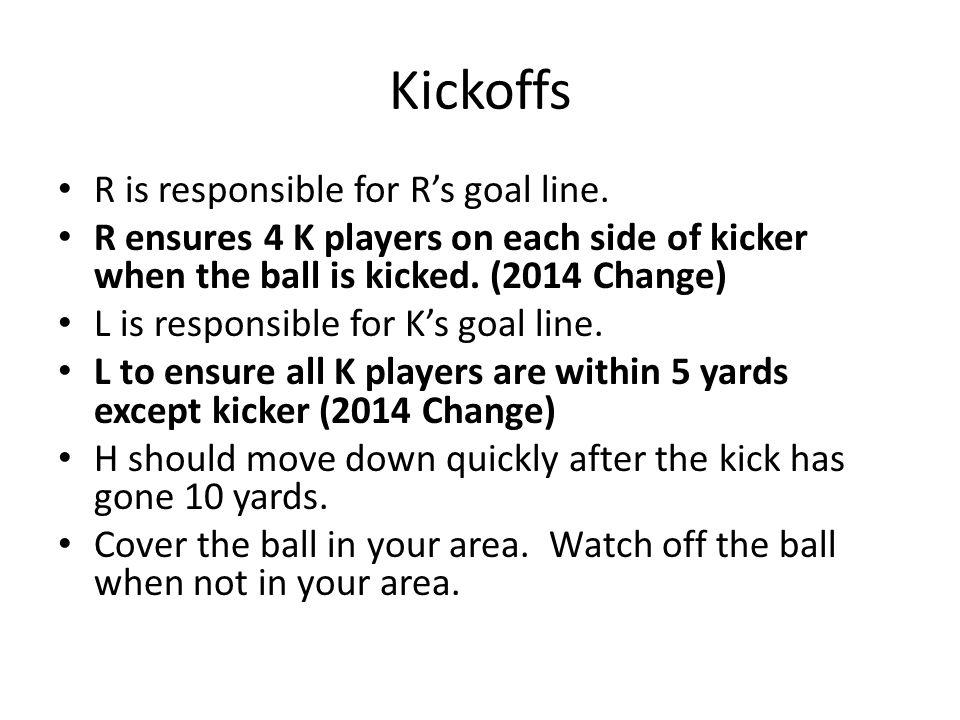 Kickoffs R is responsible for R's goal line.