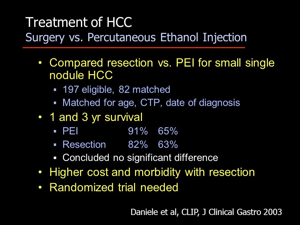 Treatment of HCC Surgery vs. Percutaneous Ethanol Injection Compared resection vs. PEI for small single nodule HCC  197 eligible, 82 matched  Matche