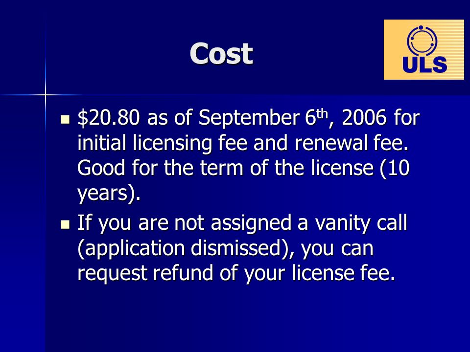 Cost $20.80 as of September 6 th, 2006 for initial licensing fee and renewal fee.