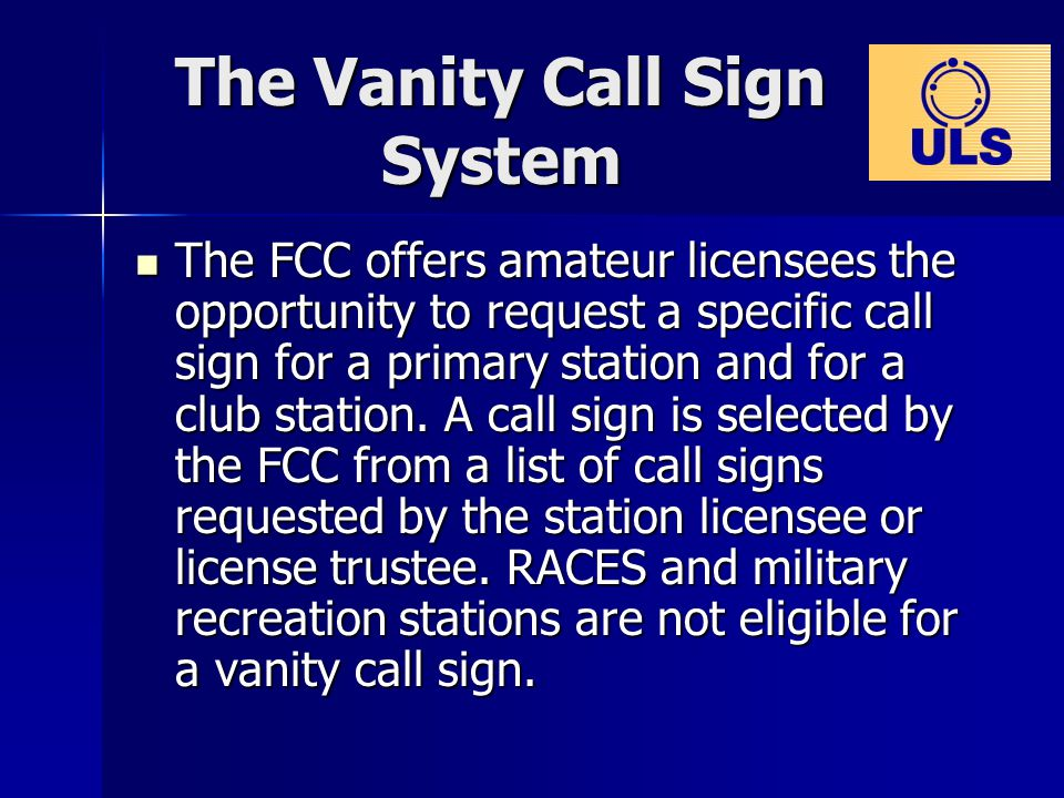General Rules You must hold an unexpired amateur operator/primary station license grant of the proper operator class, as described below, to request a vanity call sign for your primary station.