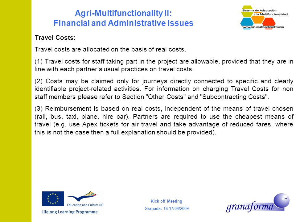 Kick-off Meeting Granada, 16-17/04/2009 Agri-Multifunctionality II: Financial and Administrative Issues Travel Costs: Travel costs are allocated on the basis of real costs.