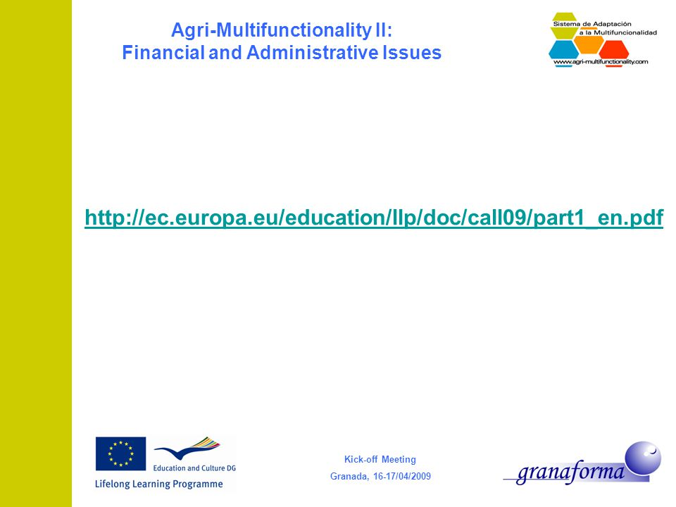 Kick-off Meeting Granada, 16-17/04/2009 Agri-Multifunctionality II: Financial and Administrative Issues http://ec.europa.eu/education/llp/doc/call09/part1_en.pdf