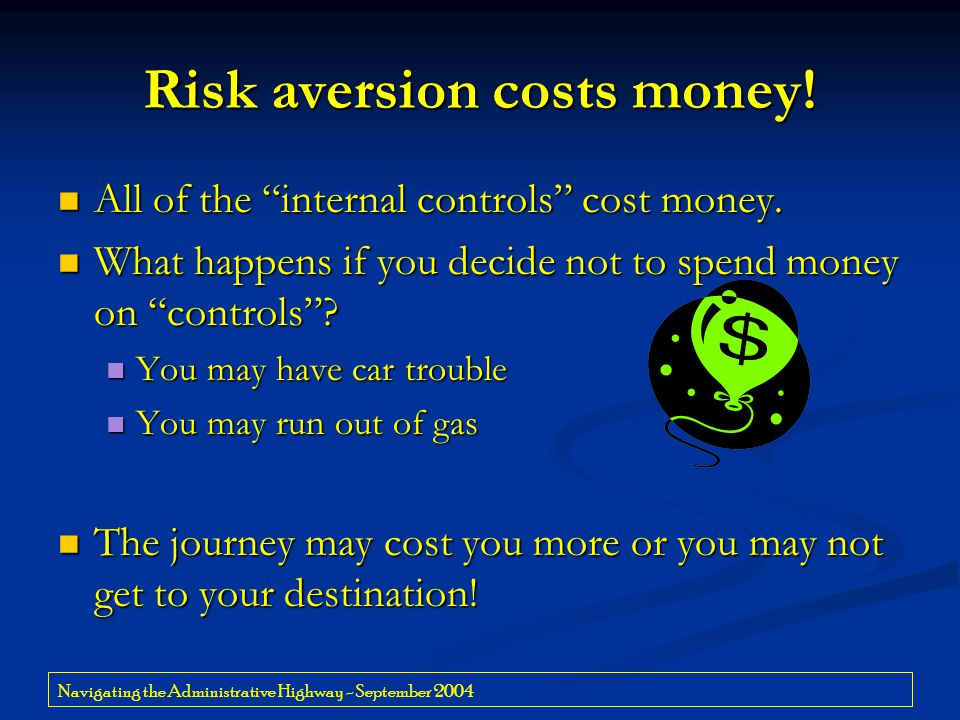 "Navigating the Administrative Highway - September 2004 Risk aversion costs money! All of the ""internal controls"" cost money. All of the ""internal cont"