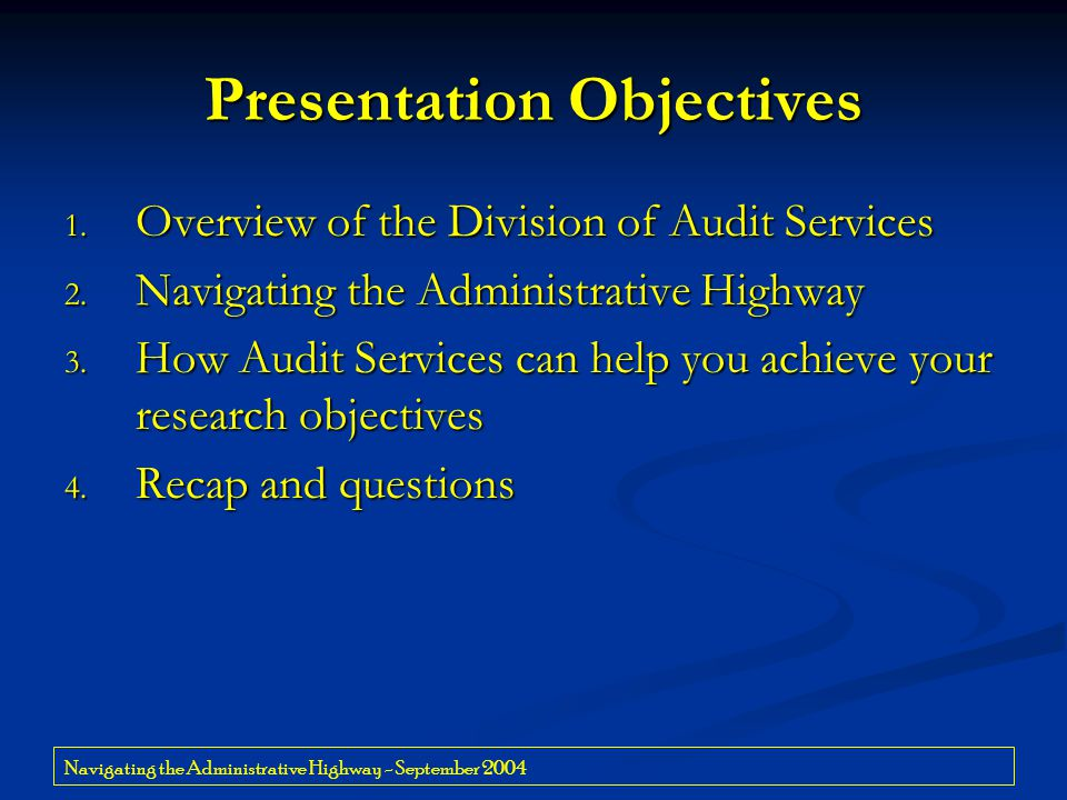 Navigating the Administrative Highway - September 2004 Presentation Objectives 1. Overview of the Division of Audit Services 2. Navigating the Adminis
