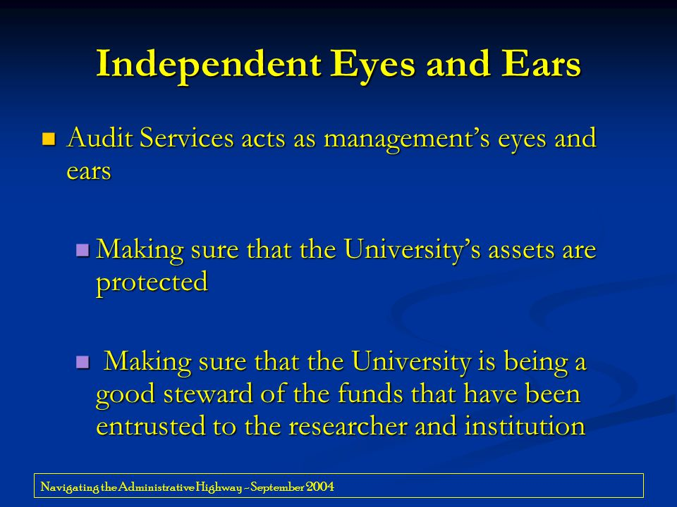 Navigating the Administrative Highway - September 2004 Independent Eyes and Ears Audit Services acts as management's eyes and ears Audit Services acts