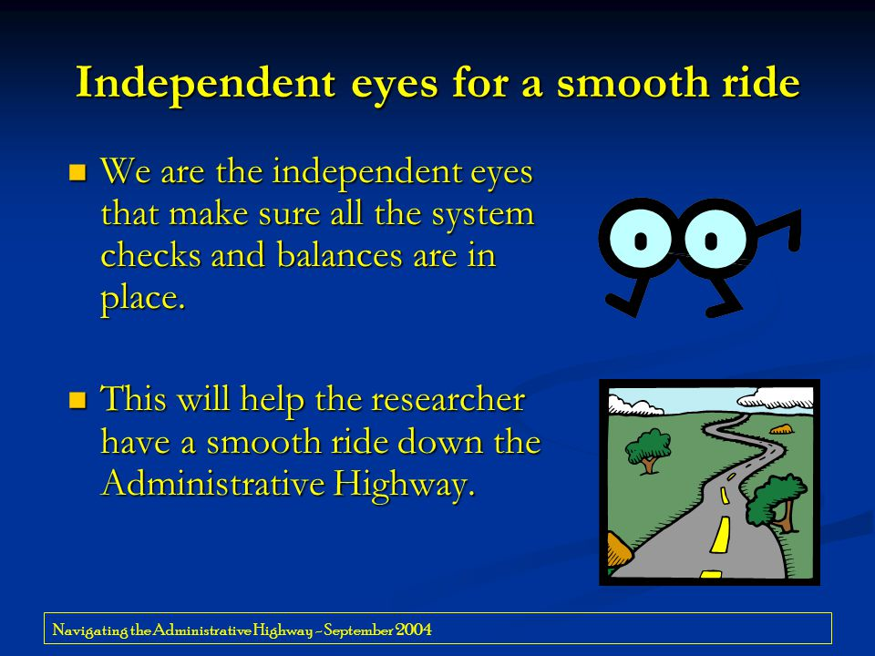Navigating the Administrative Highway - September 2004 Independent eyes for a smooth ride We are the independent eyes that make sure all the system ch