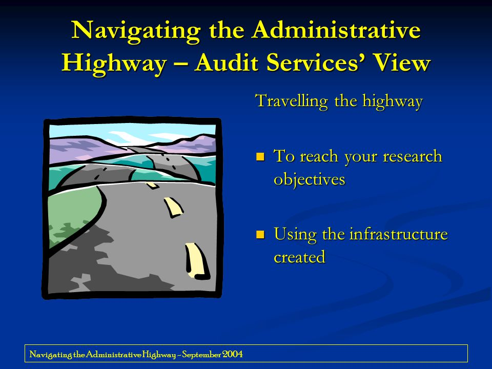 Navigating the Administrative Highway - September 2004 Navigating the Administrative Highway – Audit Services' View Travelling the highway To reach yo