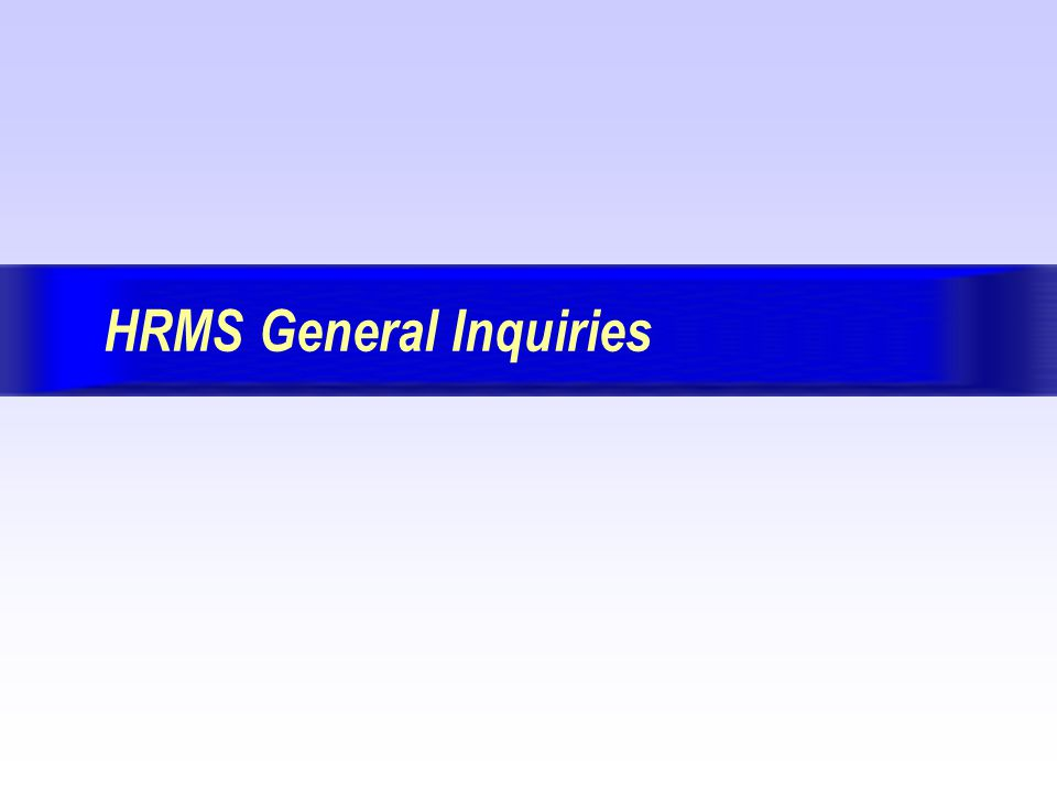 HRMS General InquiriesPage: 32 Version 7.7 May 29, 2002 BackForwardIndex Exit Activity Review: Basic Personal Information Inquiry Moving to the next block populates fields with the following information: A.Social Security Number B.Person Name Information From this form, you can also view more information using the following menus by accessing the OPTIONS menu: Addresses Biographic information Emergency contacts  LESSON 1: PERSONAL INFORMATION INQUIRIES Activity Review: Basic Personal Information Inquiry A B